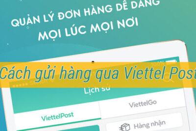 Giải đáp từ A-Z cách gửi hàng Viettel post dễ hiểu nhất cho người mới năm 2021