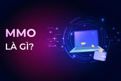 MMO là gì? Hướng dẫn chi tiết cách kiếm tiền online hot nhất 2021