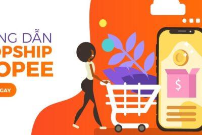 Hướng dẫn cách làm Shopee Dropship chi tiết và hiệu quả nhất 2021