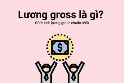 Lương Gross là gì? Người lao động nên chọn Lương Gross hay Lương Net?