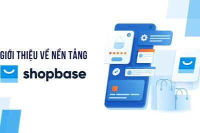 Shopbase là gì? Bật mí cách kiếm tiền với ShopBase nhanh nhất 2021